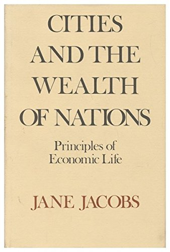 Cities and the Wealth of Nations: Principles of Economic Life by Jane Jacobs (1984-05-01)