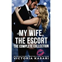 My Wife, The Escort - The Complete Collection by Victoria Kasari (2015-06-14)