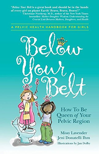 Below Your Belt: How to be Queen of your Pelvic Region par Missy Lavender
