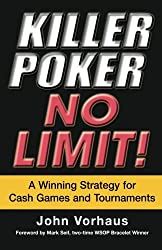 Killer Poker: No Limit!: A Winning Strategy for Cash Games and Tournaments by John Vorhaus (2007-04-08)