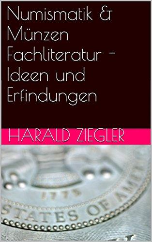 Numismatik & Münzen Fachliteratur - Ideen und Erfindungen (German Edition) por Harald Ziegler