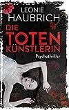 Die Totenkünstlerin: Psychothriller von Leonie Haubrich