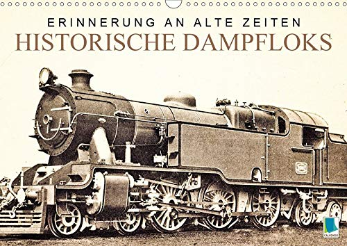 Erinnerung an alte Zeiten: Historische Dampfloks (Wandkalender 2020 DIN A3 quer)