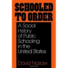 Schooled to Order: A Social History of Public Schooling in the United States by David Nasaw (1981-02-05)