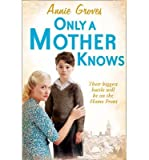 [(Only a Mother Knows)] [Author: Annie Groves] published on (March, 2013)