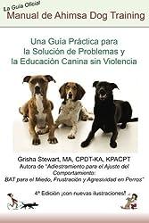 Manual Oficial de Ahimsa Dog Training: Una Gu? Pr?tica para la Soluci? de Problemas y la Educaci? Canina sin Violencia (Spanish Edition) by Grisha Stewart (2014-02-21)