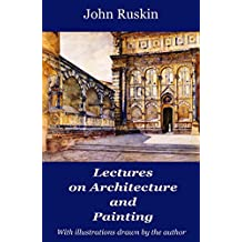 Lectures on Architecture and Painting (illustrated) (English Edition)