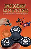 Fidget Spinner: The 50 Coolest Tricks for Your Fidget Spinner