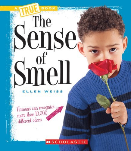 The Sense of Smell (True Books: Health (Library)) by Assistant Professor School of Architecture Ellen Weiss (2008-09-05)