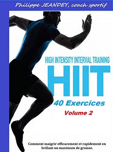 HIIT 40 EXERCICES: Comment maigrir efficacement et rapidement en brûlant un maximum de graisse. (HIIT TRAINING t. 2)