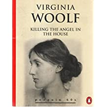 Killing the Angel in the House: Seven Essays (Penguin 60s)