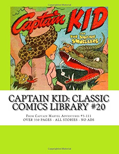 Preisvergleich Produktbild Captain Kid: Classic Comics Library 20: From Captain Marvel Adventures 5-111 --- Over 350 Pages - All Stories - No Ads