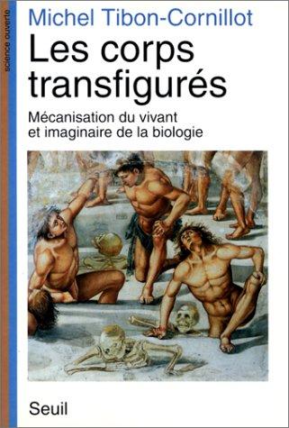 Les corps transfigurés : Mécanisation du vivant et imaginaire de la biologie