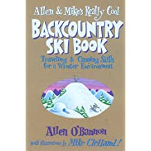 Allen and Mike's Really Cool Backcountry Ski Book (Falcon Guides Backcountry Skiing)