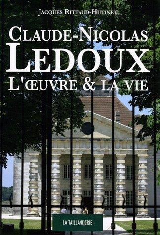 Claude-Nicolas Ledoux : L'oeuvre et la vie par Jacques Rittaud-Hutinet