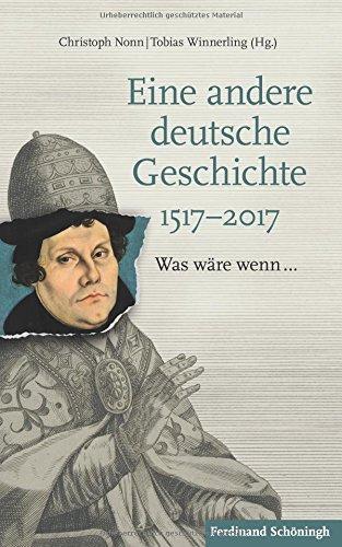 Eine andere deutsche Geschichte 1517-2017: Was wäre wenn...