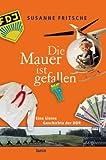 Die Mauer ist gefallen: Eine kleine Geschichte der DDR - Susanne Fritsche