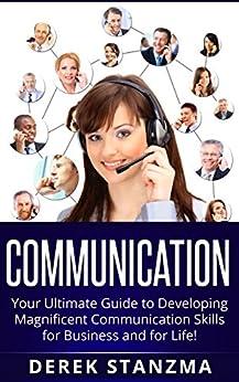 Communication Skills: Communication Skills 101 - How To Scientifically Influence and Control Anyone! (Communication skills, Business Communication, How to Communicate) (English Edition) von [Stanzma, Derek]