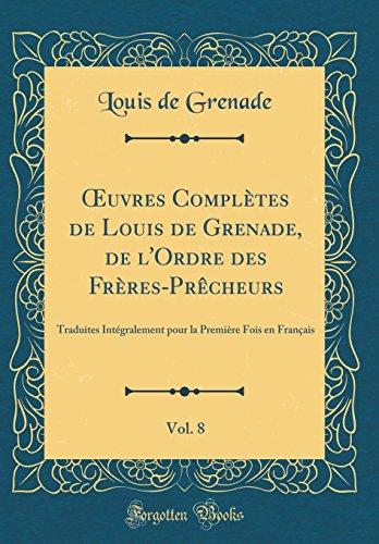 Oeuvres Compltes de Louis de Grenade, de L'Ordre Des Frres-PRCheurs, Vol. 8: Traduites Intgralement Pour La Premire Fois En Franais (Classic Reprint)