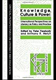 Knowledge, Culture And Power: International Perspectives On Literacy As Policy And Practice (Critical Perspectives on Literacy and Education)