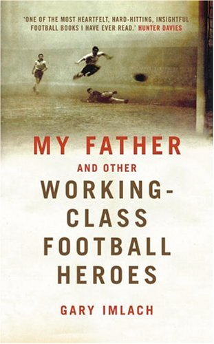 My Father And Other Working Class Football Heroes por Gary Imlach