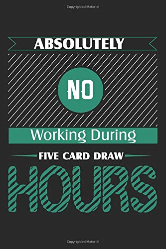 Absolutely No Working During Five Card Draw Hours: Poker Blank Lined Writing Journal Notebook Diary 6x9 por Jacob Stephen Journals