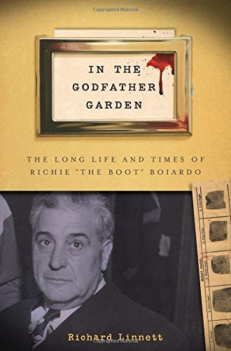 In the Godfather Garden: The Long Life and Times of Richie the Boot Boiardo (Rivergate Regionals Collection) by Mr. Richard Linnett (2013-04-01)
