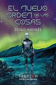 El nuevo orden de las cosas: I Premio Novela Ciencia Ficción Ciudad del Conocimiento par Zoilo Andrés