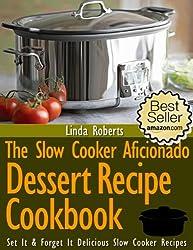 Slow Cooker Dessert - The Slow Cooker Aficionado Dessert Recipe Cookbook (The Slow Cooker Aficionado Recipe Cookbooks 3)