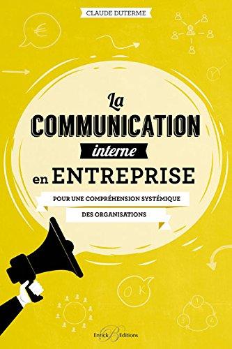 La communication interne en entreprise : Pour une compréhension systémique des organisations par From Enrick B. Editions