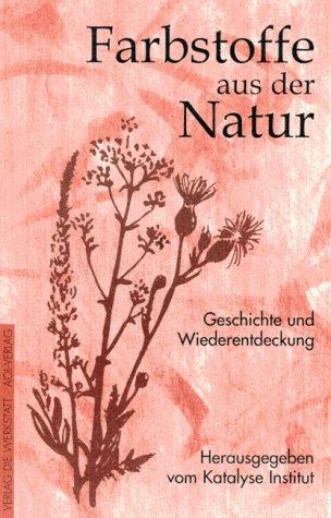 Farbstoffe aus der Natur. Geschichte und Wiederentdeckung