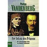 Der Schatz des Priamos: Wie Heinrich Schliemann sein Troja erfand