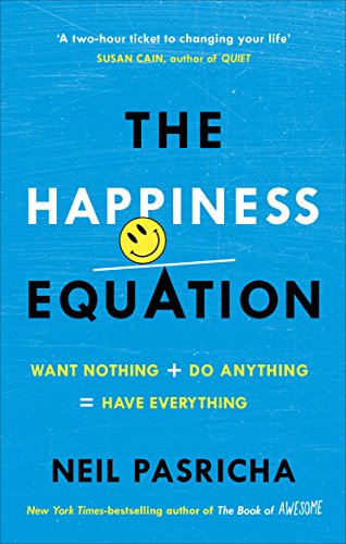 The Happiness Equation: Want Nothing + Do Anything = Have Everything por Neil Pasricha