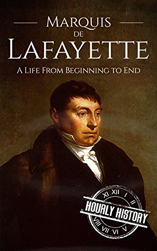 Marquis de Lafayette: A Life From Beginning to End (English Edition)