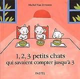 1, 2, 3 petits chats qui savaient compter jusqu'à 3 / Michel Van Zeveren | Van Zeveren, Michel (1970-....). Auteur. Illustrateur