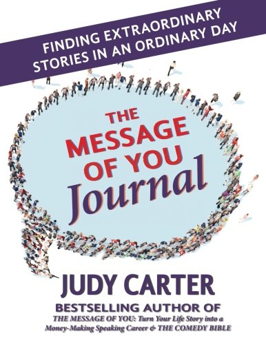The Message of You Journal: Finding Extraordinary Stories in an Ordinary Day por Judy Carter
