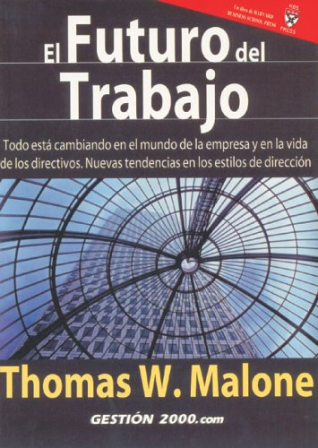 El Futuro Del Trabajo/The Future of Work: How the New Order of Business Will Shape Your Organization, Your Management Style, and Your Life: Todo New Tendencies in the style of Direction par THOMAS MALONE
