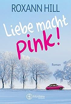 Liebe macht pink! (German Edition) by [Hill, Roxann]
