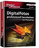 Digital ProLine Digitalfotos professionell bearbeiten mit Photoshop: Kamerschwächen und Objektivfehler beheben. Aus guten Fotos perfekte Bilder machen