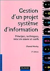 Gestion d'un projet système d'information, 2e édition. Principes  techniques...