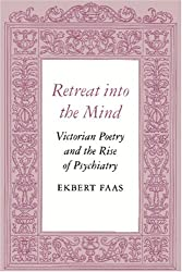 Retreat into the Mind: Victorian Poetry and the Rise of Psychiatry (Princeton Legacy Library)