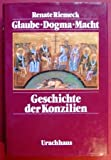 Glaube - Dogma - Macht. Geschichte der Konzilien - Renate Riemeck