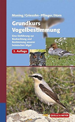 Grundkurs Vogelbestimmung: Eine Einführung zur Beobachtung und Bestimmung unserer heimischen Vögel