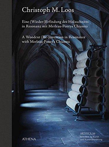 Eine (Wieder-)Erfindung des Holzschnitts in Resonanz mit Merleau-Pontys Chiasma / A Woodcut (Re-)invention in Resonance with Merleau-Ponty's Chiasma: ... zu Kunst und Kunstvermittlung) (Artificium)
