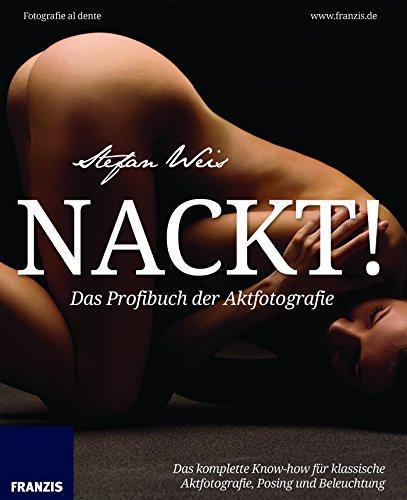 Nackt! Das Profibuch der Aktfotografie: Fotografie al dente (Manuelle Licht)
