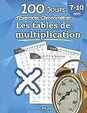 Les tables de multiplication - 100 Jours d'Exercices Chronométrés: CE2 / CM1 7-10 ans, Exercices de Mathématiques, Multiplication - Chiffres 0-12, ... pour s'entrainer - Avec Corrigé