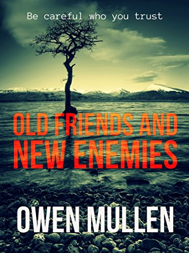 Old Friends And New Enemies: an explosive crime thriller by [Mullen, Owen]