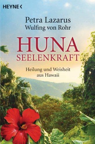 Huna-Seelenkraft: Heilung und Weisheit aus Hawaii
