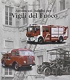 Automezzi italiani per i vigili del fuoco. Ediz. italiana e inglese