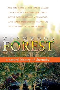 Wormwood Forest: A Natural History of Chernobyl by [Mycio, Mary]